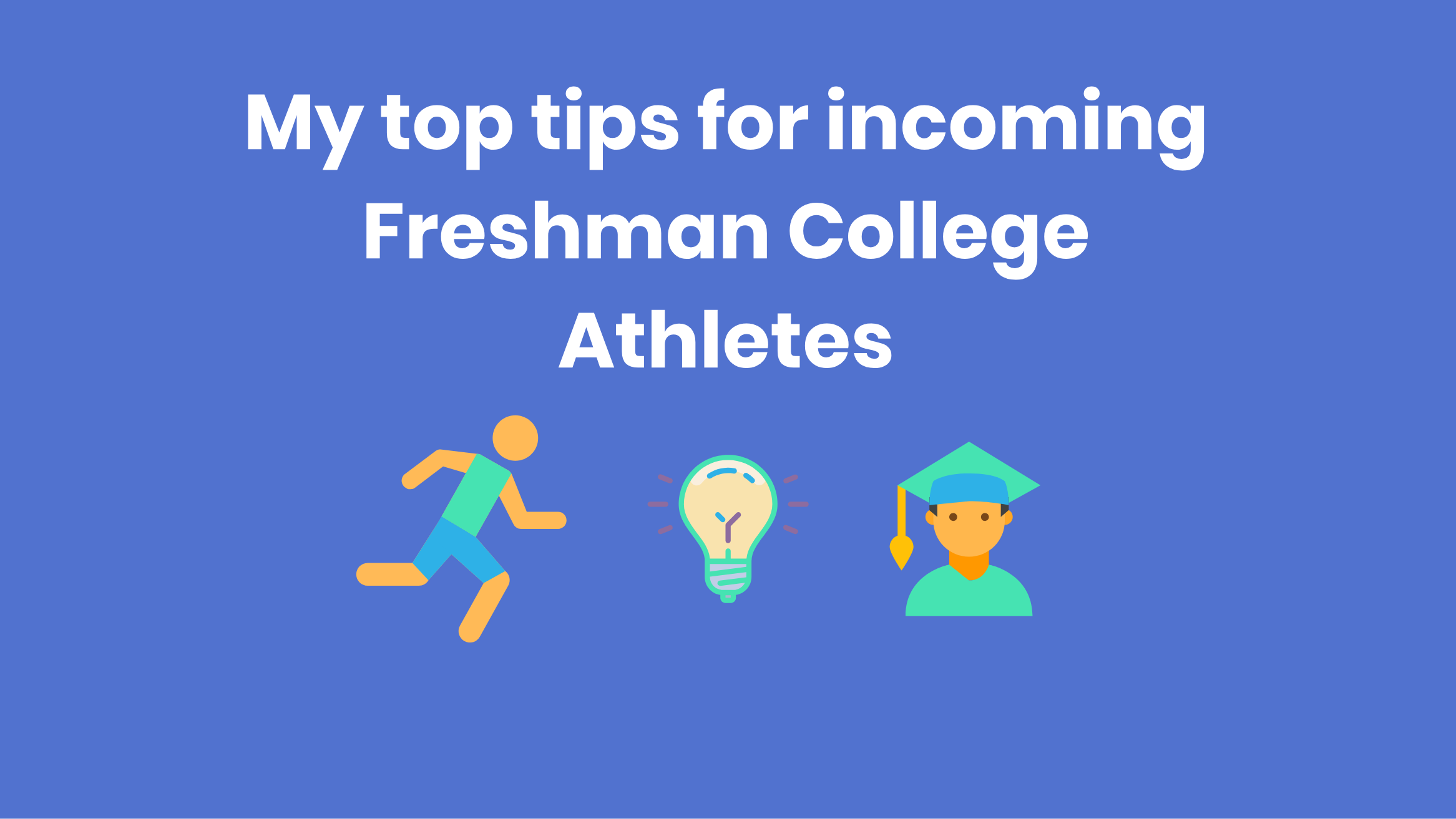 Image for My top tips for incoming Freshman College Athletes